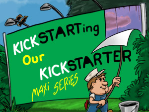 Kickstarting Our Kickstarter Maxi Series