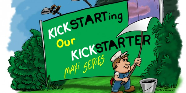 Kickstarting our Kickstarter Maxi Series